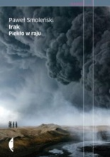 Irak. Piekło w raju.Paweł Smoleński,   Wyd. Czarne, Wołowiec,2012 [źródło okładki]