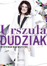 Wyśpiewam wam wszystko, Urszula Dudziak, Kayax, Warszawa 2012. [źródło okładki]