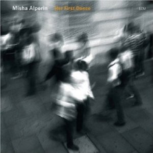 Her First Dance, Misha Alperin, Arkady Shilkloper, Anja Lechner -  ECM 2008