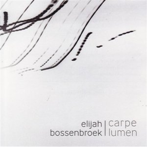 [Carpe Lumen, Elijah Bossenbroek, A Matter of Substance Records. 2007].