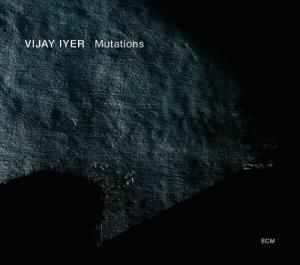 [ Mutations, Vijay Iyer, ECM,  2014]