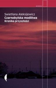 [Czarnobylska Modlitwa, Swietłana Aleksiejewicz, wydawnictwo Czarne, Wołowiec 2012 rok źródło okładki].