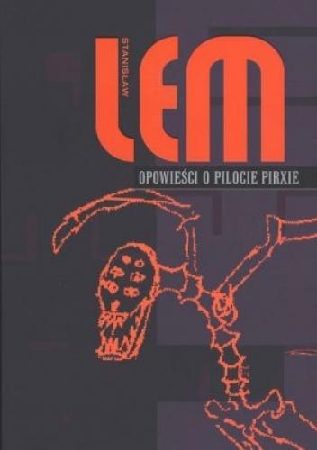[Opowieści o Pilocie Prixie, Stanisław Lem, Agora SA, Warszawa, 2008, źródło zdjęcia].