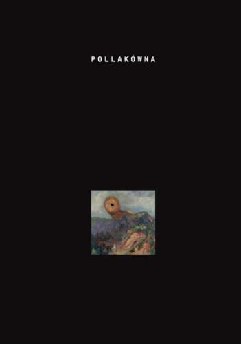 [Joanna Pollakówna, Zapatrzenie. Myśląc o obrazach, myśląc o malarzach. Słowo Obraz Terytoria, Wydanie I, Gdańsk 2012 r, źródło zdjęcia].