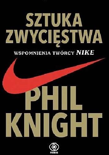 [Sztuka zwycięstwa, Wspomnienia twórcy Nike, Shoe Dog: A Memoir by the Creator of Nike, Phil Knight, tłumacz: Maciej Szczepański, Rebis, 22 listopada 2016].