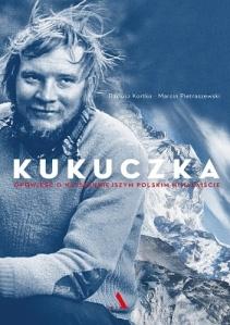[Kukuczka, opowieść o najsłynniejszym polskim himalaiście, Marcin Pietraszewski, Dariusz Kortko, Agora SA].